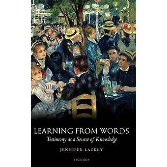 Learning from Words Testimony as a Source of Knowledge by Lackey & Jennifer