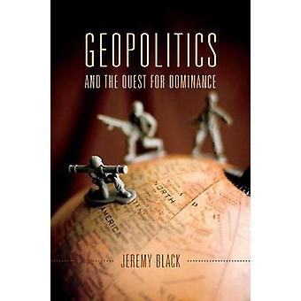 Geopolitics and the Quest for Dominance by Black & Jeremy M