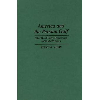 America and the Persian Gulf The Third Party Dimension in World Politics by Yetiv & Steven A.