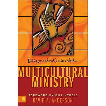 Multicultural Ministry Finding Your Churchs Unique Rhythm by Anderson & David