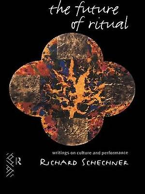 The Future of Ritual Writings on Culture and Perforhommece by Schechner & Richard
