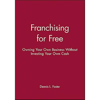 Franchising for Free Owning Your Own Business Without Investing Your Own Cash by Foster & Dennis L.