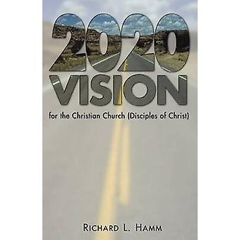 2020 Vision for the Christian Church Disciples of Christ by Hamm & Richard L.