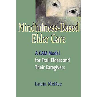 MindfulnessBased Elder Care A CAM Model for Frail Elders and Their Caregivers by McBee & Lucia