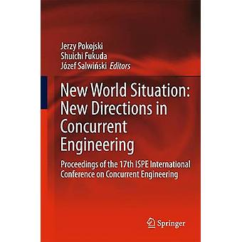 New World Situation New Directions in Concurrent Engineering  Proceedings of the 17th ISPE International Conference on Concurrent Engineering by Pokojski & Jerzy