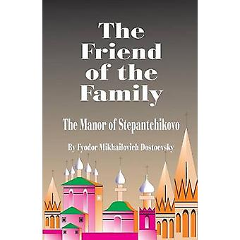 The Friend of the Family by Dostoevsky & Fyodor Mikhailovich