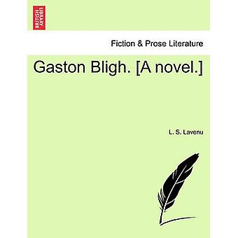 Gaston Bligh. A novel. by Lavenu & L. S.