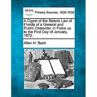 Un condensé de la loi de la Floride d'un général et un caractère Public en vigueur jusqu'au premier jour de janvier 1872. par Bush & H. Allen