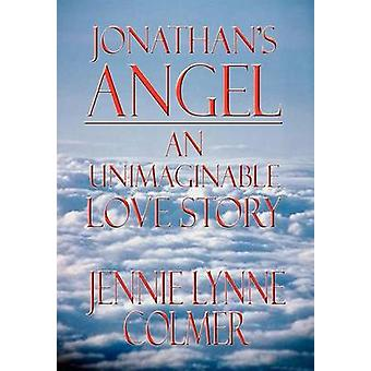 Jonathans Angel  An Unimaginable Love Story by Colmer & Jennie Lynne