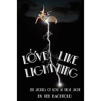 Love Like Lightning Ten Stories of Love at First Sight by Bachtold & Ken