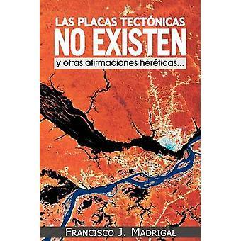 Las Placas Tectonicas não Existen Y Otras Afirmaciones Hereticas... por Madrigal & J. Francisco