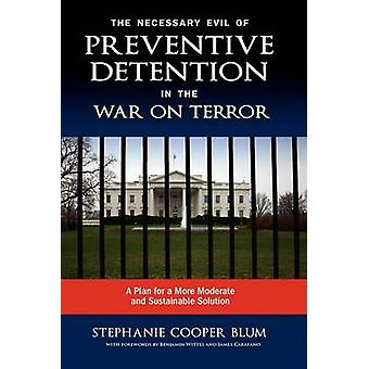 The Necessary Evil of Preventive Detention in the War on Terror A Plan for a More Moderate and Sustainable Solution by Blum & Stephanie Cooper