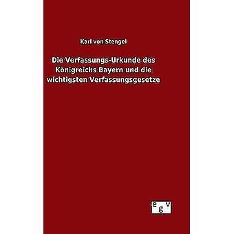 Die VerfassungsUrkunde des Knigreichs Bayern und die wichtigsten Verfassungsgesetze por von Stengel & Karl