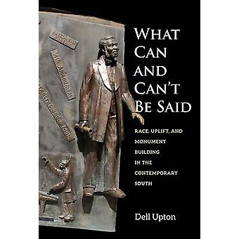 What Can and Can't be Said - Race - Uplift - and Monument Building in