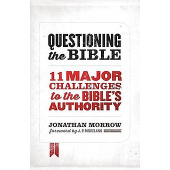 Questioning the Bible - 11 Major Challenges to the Bible's Authority b