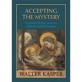 Accepting the Mystery - Scriptural Reflections for Advent and Christma