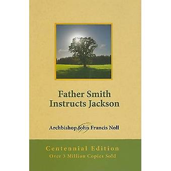 Father Smith Instructs Jackson - Centennial Edition by John Francis No