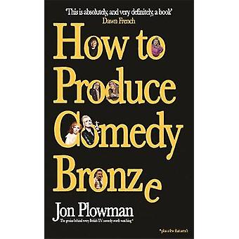 How to Produce Comedy Bronze by How to Produce Comedy Bronze - 978178