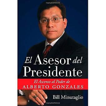 El Asesor del Presidente: El Ascenso al Poder de Alberto Gonzales