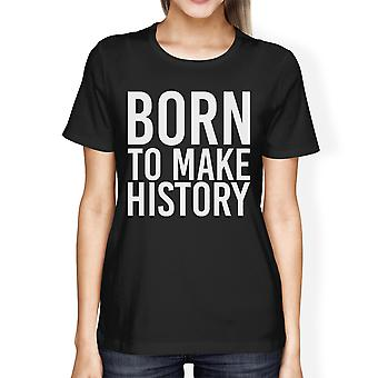 Born To Make History Women's Black Shirts Cute Short Sleeve T-shirts