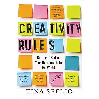 Creativity Rules - Get Ideas Out of Your Head and into the World by Ti