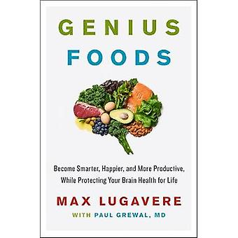 Genius Foods - Become Smarter - Happier - and More Productive While Pr