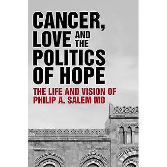 Cancer - Love and the Politics of Hope - The Life and Vision of Philip