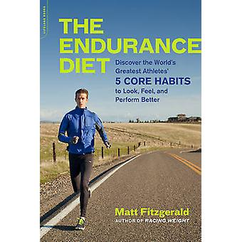 The Endurance Diet - Discover the World's Greatest Athletes' 5 Core Ha