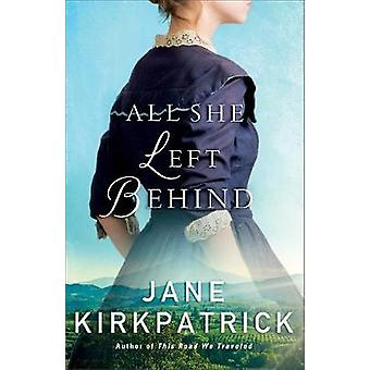 All She Left Behind by Jane Kirkpatrick - 9780800727000 Book
