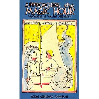 Approaching the Magic Hour - Memories of Walter Anderson by Agnes Grin