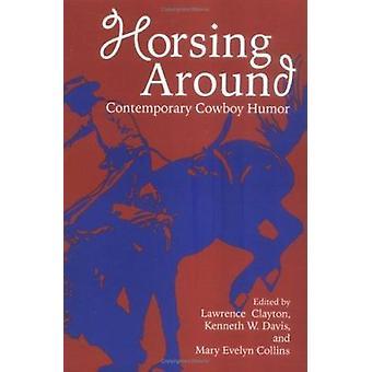 Horsing Around - v. 1 by Lawrence Clayton - Kenneth W. Davis - Mary Ev