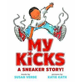 My Kicks - A Sneaker Story! by Susan Verde - Katie Kath - 978141972309