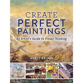 Skapa perfekta målningar - en konstnärs Guide till visuellt tänkande av Nan