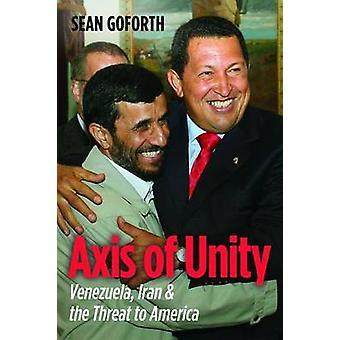 Achse des Unity - Venezuela - Iran & die Bedrohung Amerikas durch Sean Gofor