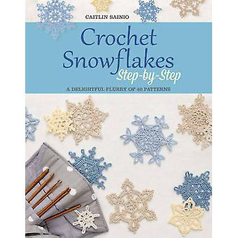 Crochet Snowflakes Step-by-Step - A Delightful Flurry of 40 Patterns b
