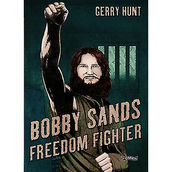 Bobby Sands - Freedom Fighter by Gerry Hunt - 9781847178152 Book