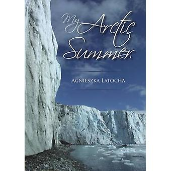 My Arctic Summer by Agnieszka Latocha - 9781849950442 Book