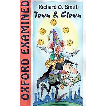 Oxford Examined - Town & Clown by Richard O. Smith - 9781909930353 Book
