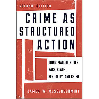 Crime as Structured Action - Doing Masculinities - Race - Class - Sexu