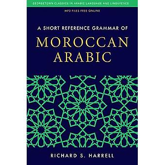 A Short Reference Grammar of Moroccan Arabic by Richard S. Harrell -