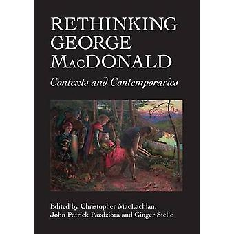 Rethinking George MacDonald - Contexts and Contemporaries by Christoph