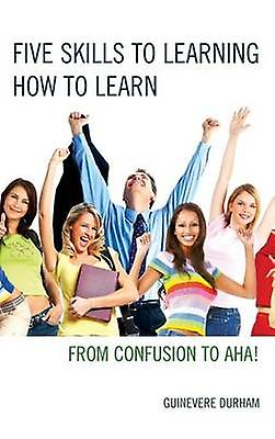 Five Skills to Learning How to Learn - From Confusion to AHA  by Guine