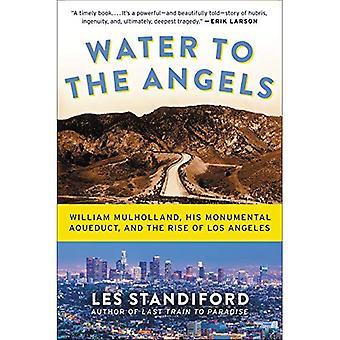 Water tot de engelen: William Mulholland, zijn monumentale aquaduct en de opkomst van Los Angeles