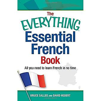 The Everything Essential French Book: All you need to learn French in no time (Everything Series)