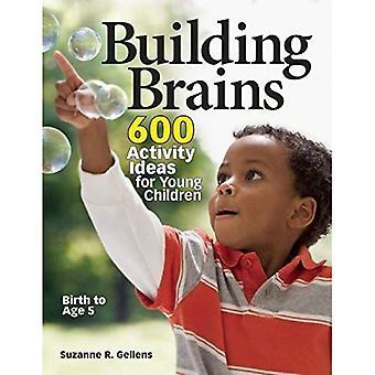 Cerveaux de bâtiment: 600 idées d'activités pour les jeunes enfants