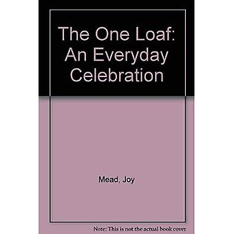 The One Loaf: An Everyday Celebration