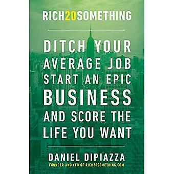 Rich20something: Ditch Your Average Job, Start an Epic� Business, and Score the Life You Want
