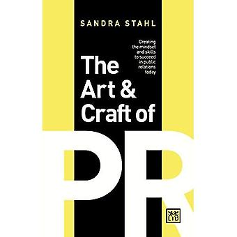 The Art and Craft of PR: Creating the right mindset and skills to succeed in Public Relations today