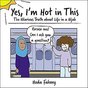 Ja, ik ben warm in dit: de hilarische waarheid over het leven in een Hijab