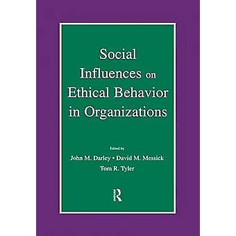 Social Influences on Ethical Behavior in Organizations by Darley & John M.